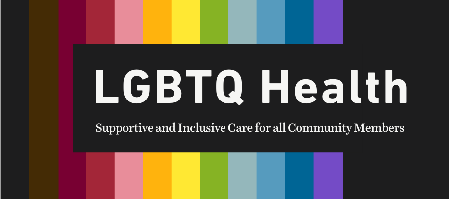 LGBTQ Health - Supportive and inclusive care for all community members