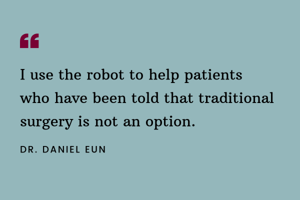 Dr. Daniel Eun Quote - Robotic Urologic Surgery